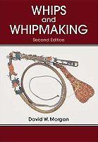 Whips and Whipmaking/Peitschen Typen, Konstruktion, Herstellung
